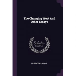 """Cover of the book """"The Changing West and Other Essays"""""""